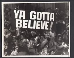 ya gotta believe